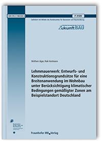 Forschungsbericht: Lehmmauerwerk: Entwurfs- und Konstruktionsgrundsätze für eine Breitenanwendung im Wohnbau unter Berücksichtigung klimatischer Bedingungen gemäßigter Zonen am Beispielstandort Deutschland