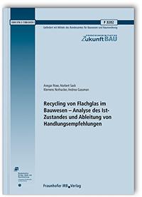 Forschungsbericht: Recycling von Flachglas im Bauwesen - Analyse des Ist-Zustandes und Ableitung von Handlungsempfehlungen