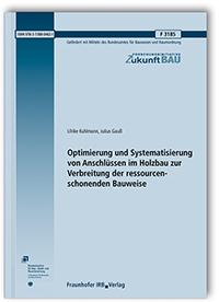 Forschungsbericht: Optimierung und Systematisierung von Anschlüssen im Holzbau zur Verbreitung der ressourcenschonenden Bauweise