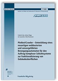 Forschungsbericht: Plotbot/Crawler - Entwicklung eines neuartigen webbasierten und sensorgeführten Bewegungsautomaten für den Auftrag komplexer Schichtsysteme zur Funktionalisierung von Gebäudeoberflächen