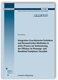 Forschungsbericht: Integration Scan-Basierter-Techniken und Parametrischer-Methoden in einen Prozess zur Verbesserung der Effizienz im Planungs- und Bauablauf komplexer Fassaden