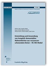 Forschungsbericht: Entwicklung und Anwendung von komplett demontablen Wohneinheiten aus ressourcenschonendem Beton - RC-WE-Modul
