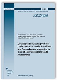 Forschungsbericht: Detaillierte Entwicklung von BIM-basierten Prozessen des Betreibens von Bauwerken zur Integration in eine lebenszyklusübergreifende Prozesskette