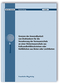 Forschungsbericht: Grenzen der Anwendbarkeit von Drahtankern für die Verankerung der Vormauerschale an einer Hintermauerschale aus Kalksandhohlblocksteinen oder Hohlblöcken aus Beton oder Leichtbeton