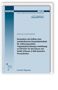 Forschungsbericht: Konzeption und Aufbau einer standardisierten Beispieldatenbank für softwaregestützte Tragwerksberechnung in Anlehnung an VDI 6201 für den Einsatz von Statik-Software in BIM-basierten Prozessketten
