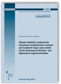 Forschungsbericht: Globale Stabilität schubweicher anisotroper hochbelasteter Laminat- und Sandwich-Träger unter kombinierter Belastung im Brücken- und allgemeinen Ingenieurhochbau