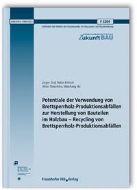 Forschungsbericht: Potentiale der Verwendung von Brettsperrholz-Produktionsabfällen zur Herstellung von Bauteilen im Holzbau - Recycling von Brettsperrholz-Produktionsabfällen