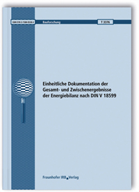 Forschungsbericht: Einheitliche Dokumentation der Gesamt- und Zwischenergebnisse der Energiebilanz nach DIN V 18599