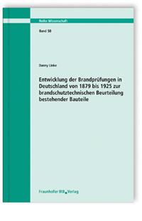 Buch: Entwicklung der Brandprüfungen in Deutschland von 1879 bis 1925 zur brandschutztechnischen Beurteilung bestehender Bauteile