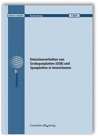 Forschungsbericht: Emissionsverhalten von Grobspanplatten (OSB) und Spanplatten in Innenräumen