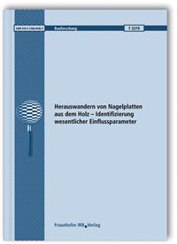 Forschungsbericht: Herauswandern von Nagelplatten aus dem Holz - Identifizierung wesentlicher Einflussparameter