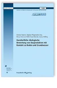 Forschungsbericht: Ganzheitliche ökologische Bewertung von Bauprodukten mit Kontakt zu Boden und Grundwasser