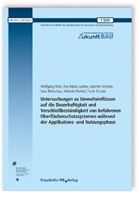 Forschungsbericht: Untersuchungen zu Umwelteinflüssen auf die Dauerhaftigkeit und Verschleißbeständigkeit von befahrenen Oberflächenschutzsystemen während der Applikations- und Nutzungsphase
