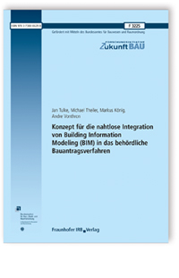 Forschungsbericht: Konzept für die nahtlose Integration von Building Information Modeling (BIM) in das behördliche Bauantragsverfahren