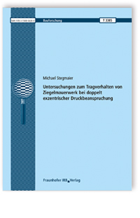 Forschungsbericht: Untersuchungen zum Tragverhalten von Ziegelmauerwerk bei doppelt exzentrischer Druckbeanspruchung
