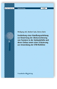 Forschungsbericht: Erarbeitung einer Handlungsanleitung zur Bewertung der Absturzsicherung von Fenstern in der Gebäudehülle und deren Einbau sowie einer Erläuterung zur Anwendung der ETB-Richtlinie