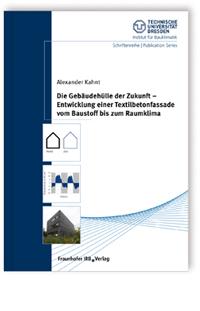 Buch: Die Gebäudehülle der Zukunft - Entwicklung einer Textilbetonfassade vom Baustoff bis zum Raumklima