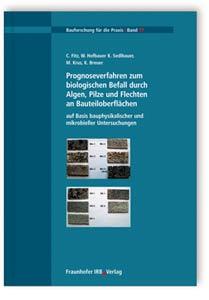Buch: Prognoseverfahren zum biologischen Befall durch Algen, Pilze und Flechten an Bauteiloberflächen auf Basis bauphysikalischer und mikrobieller Untersuchungen