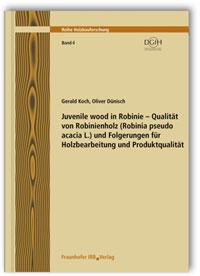 Forschungsbericht: Juvenile wood in Robinie - Qualität von Robinienholz (Robinia pseudoacacia L.) und Folgerungen für Holzbearbeitung und Produktqualität. Abschlussbericht