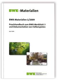 Merkblatt: Praxishandbuch zum BWK-Merkblatt 3 und Dokumentation von Fallbeispielen. Stand April 2009