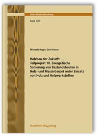 Forschungsbericht: Holzbau der Zukunft. Teilprojekt 10. Energetische Sanierung von Bestandsbauten in Holz- und Massivbauart unter Einsatz von Holz und Holzwerkstoffen