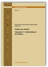 Forschungsbericht: Holzbau der Zukunft. Teilprojekt 17. Holzleichtbeton im Hochbau