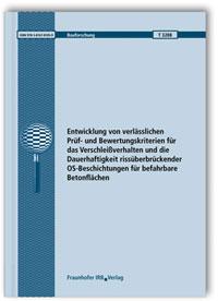 Forschungsbericht: Entwicklung von verlässlichen Prüf- und Bewertungskriterien für das Verschleißverhalten und die Dauerhaftigkeit rissüberbrückender OS-Beschichtungen für befahrbare Betonflächen