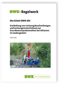Merkblatt: Erarbeitung von Leistungsbeschreibungen und Leistungsverzeichnissen zur Grundwasserprobenahme bei Altlasten im Lockergestein. Ausgabe Februar 2014