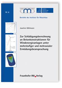 Buch: Zur Schädigungsberechnung an Betonkonstruktionen für Windenergieanlagen unter mehrstufiger und mehraxialer Ermüdungsbeanspruchung