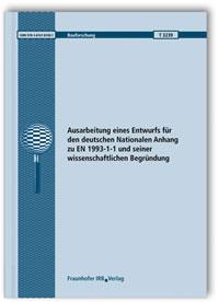 Forschungsbericht: Ausarbeitung eines Entwurfs für den deutschen Nationalen Anhang zu EN 1993-1-1 und seiner wissenschaftlichen Begründung