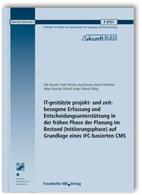 Forschungsbericht: IT-gestützte projekt- und zeitbezogene Erfassung und Entscheidungsunterstützung in der frühen Phase der Planung im Bestand (Initiierungsphase) auf Grundlage eines IFC-basierten CMS. Endbericht