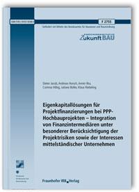 Forschungsbericht: Eigenkapitallösungen für Projektfinanzierungen bei PPP-Hochbauprojekten - Integration von Finanzintermediären unter besonderer Berücksichtigung der Projektrisiken sowie der Interessen mittelständischer Unternehmen