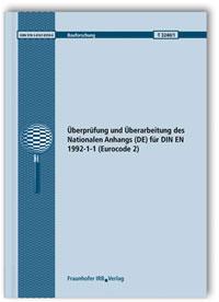 Forschungsbericht: Überprüfung und Überarbeitung des Nationalen Anhangs (DE) für DIN EN 1992-1-1 (Eurocode 2). Abschlussbericht