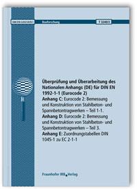 Forschungsbericht: Überprüfung und Überarbeitung des Nationalen Anhangs (DE) für DIN EN 1992-1-1 (Eurocode 2). Abschlussbericht. Anhang C: Eurocode 2: Bemessung und Konstruktion von Stahlbeton- und Spannbetontragwerken. Teil 1-1. Anhang D: Eurocode 2: Bemessung und Konstruktion von Stahlbeton- und Spannbetontragwerken. Teil 3. Anhang E: Zuordnungstabellen DIN 1045-1 zu EC 2-1-1