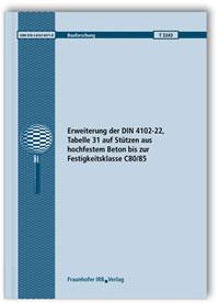 Forschungsbericht: Erweiterung der DIN 4102-22, Tabelle 31 auf Stützen aus hochfestem Beton bis zur Festigkeitsklasse C80/85