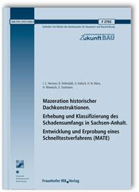 Forschungsbericht: Mazeration historischer Dachkonstruktionen. Erhebung und Klassifizierung des Schadensumfangs in Sachsen-Anhalt. Entwicklung und Erprobung eines Schnelltestverfahrens (MATE). Abschlussbericht
