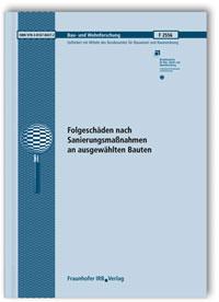 Forschungsbericht: Folgeschäden nach Sanierungsmaßnahmen an ausgewählten Bauten. Abschlussbericht