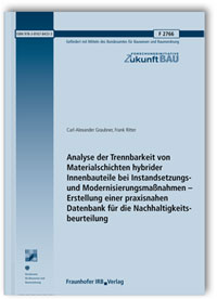 Forschungsbericht: Analyse der Trennbarkeit von Materialschichten hybrider Innenbauteile bei Instandsetzungs- und Modernisierungsmaßnahmen - Erstellung einer praxisnahen Datenbank für die Nachhaltigkeitsbeurteilung. Abschlussbericht