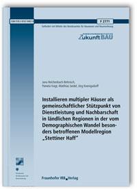 Forschungsbericht: Installieren multipler Häuser als gemeinschaftlicher Stützpunkt von Dienstleistung und Nachbarschaft in ländlichen Regionen in der vom Demographischen Wandel besonders betroffenen Modellregion