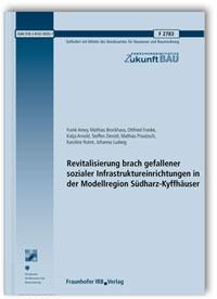 Forschungsbericht: Revitalisierung brach gefallener sozialer Infrastruktureinrichtungen in der Modellregion Südharz-Kyffhäuser