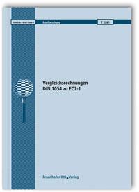 Forschungsbericht: Vergleichsrechnungen DIN 1054 zu EC7-1. Abschlussbericht