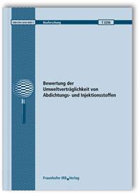 Forschungsbericht: Bewertung der Umweltverträglichkeit von Abdichtungs- und Injektionsstoffen. Abschlussbericht