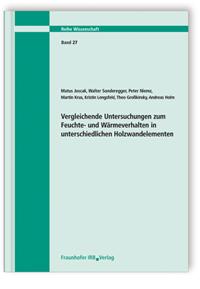 Forschungsbericht: Vergleichende Untersuchungen zum Feuchte- und Wärmeverhalten in unterschiedlichen Holzwandelementen. Abschlussbericht