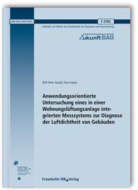 Forschungsbericht: Anwendungsorientierte Untersuchung eines in einer Wohnungslüftungsanlage integrierten Messsystems zur Diagnose der Luftdichtheit von Gebäuden