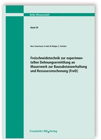 Forschungsbericht: Freischneidetechnik zur Experimentellen Dehnungsermittlung an Mauerwerk zur Bausubstanzerhaltung und Ressourcenschonung (FreD). Abschlussbericht