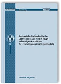Forschungsbericht: Rechnerische Nachweise für das Spaltversagen von Holz in Haupt-Nebenträger-Anschlüssen. Tl. 1: Entwicklung eines Rechenmodells