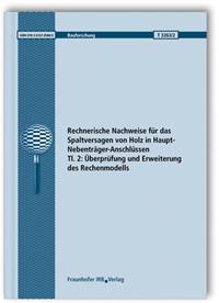 Forschungsbericht: Rechnerische Nachweise für das Spaltversagen von Holz in Haupt-Nebenträger-Anschlüssen. Tl. 2: Überprüfung und Erweiterung des Rechenmodells