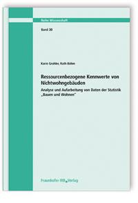 Forschungsbericht: Ressourcenbezogene Kennwerte von Nichtwohngebäuden. Analyse und Aufarbeitung von Daten der Statistik