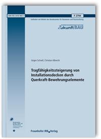 Forschungsbericht: Tragfähigkeitssteigerung von Installationsdecken durch Querkraft-Bewehrungselemente. Abschlussbericht