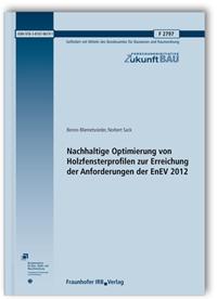 Forschungsbericht: Nachhaltige Optimierung von Holzfensterprofilen zur Erreichung der Anforderungen der EnEV 2012. Abschlussbericht